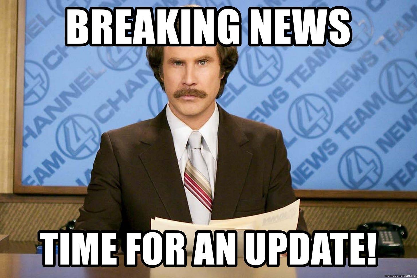 Breaking news Time for an update! - Ron Burgundy Breaking News Update   Meme  Generator