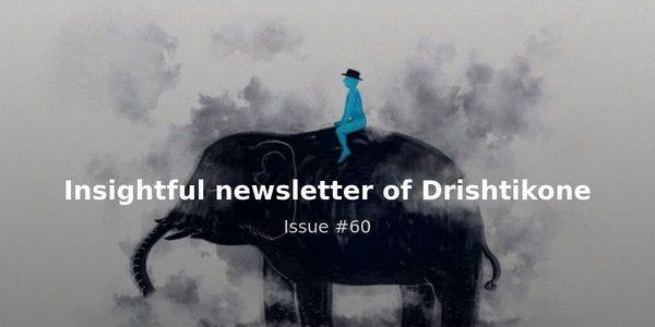Insightful newsletter of Drishtikone - Issue #60: Arrogance of Ignorance