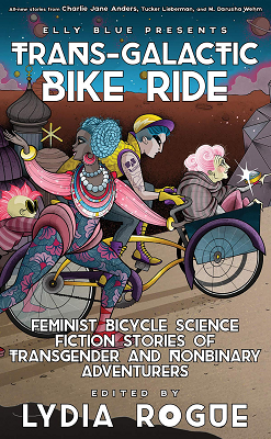 """Cover of the book """"Elly Blue Presents: Trans-Galactic Bike Ride: Feminist Bicycle Science Fiction Stories of Transgender and Nonbinary Adventurers,"""" edited by Lydia Rogue. The cover features an illustration of several colorfully dressed people riding bicycles."""