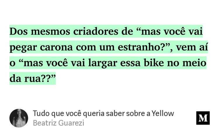 """""""…Dos mesmos criadores de 'mas você vai pegar carona com um estranho?', vem aí o 'mas você vai largar essa bike no meio da rua??'"""" from """"Tudo que você queria saber sobre a Yellow"""" by Beatriz Guarezi."""
