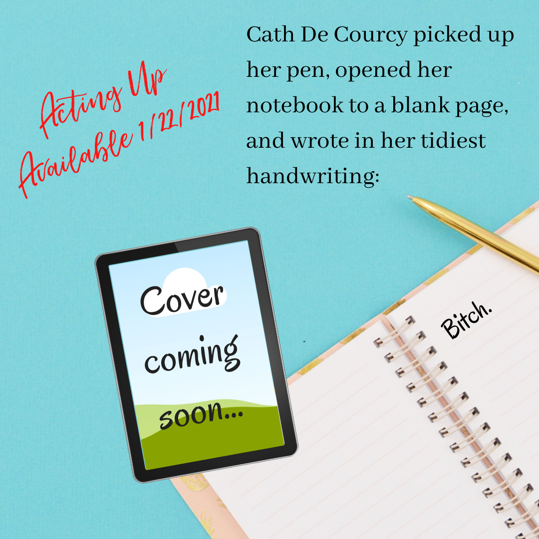 """Promo graphic with the first line from the book: """"Cath De Courcy picked up her pen, opened her notebook to a blank page, and wrote in her tidiest handwriting: Bitch."""""""