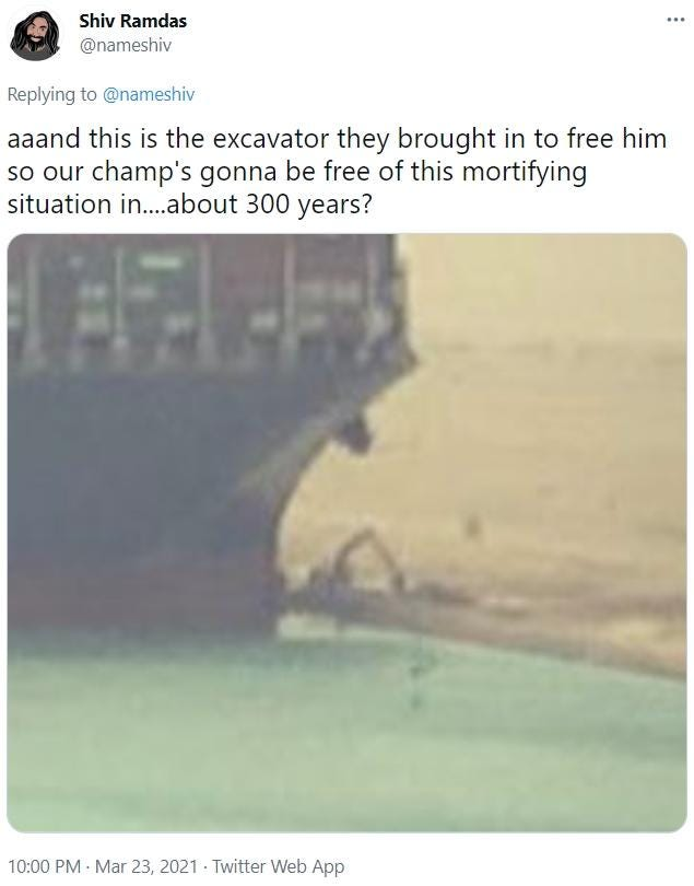 aaand this is the excavator they brought in to free him so our champ's  gonna be free of this mortifying situation in....about 300 years?   Suez  Canal Jam   Know Your Meme
