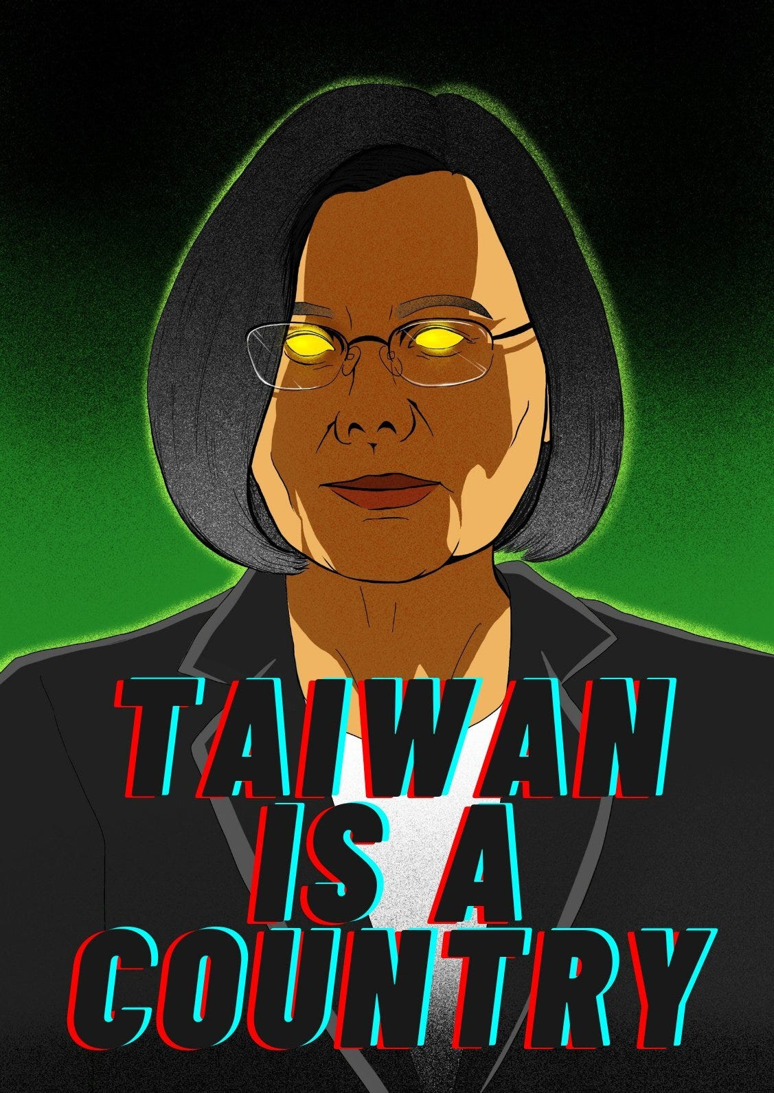 """A cartoon showing the text """"Taiwan is a country"""" superimposed on a picture of Taiwanese president Tsai Ing-wen with glowing eyes."""