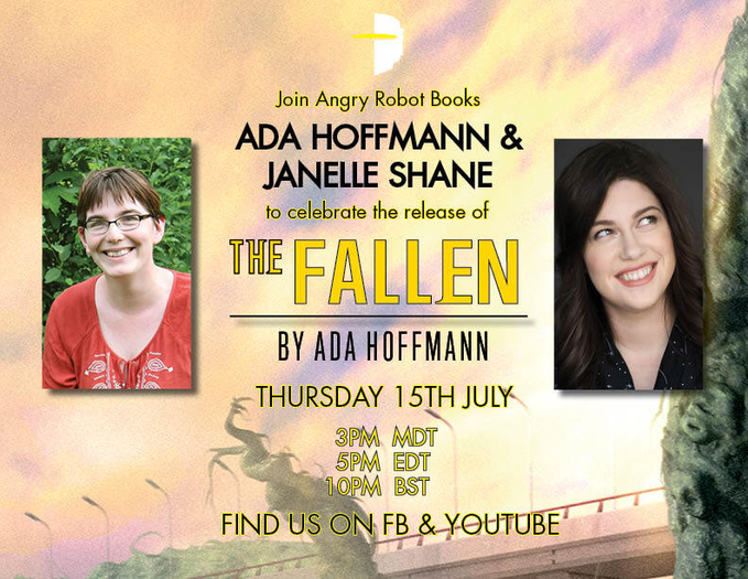 Join Angry Robot Books, Ada Hoffman, and Janelle Shane to celebrate the release of The Fallen by Ada Hoffman. Thursday 15th July, 3pm MDT, 5pm EDT, 10PM BST. Find us on FB & YouTube