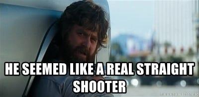 He seemed like a real straight shooter - Alan rss | Meme Generator