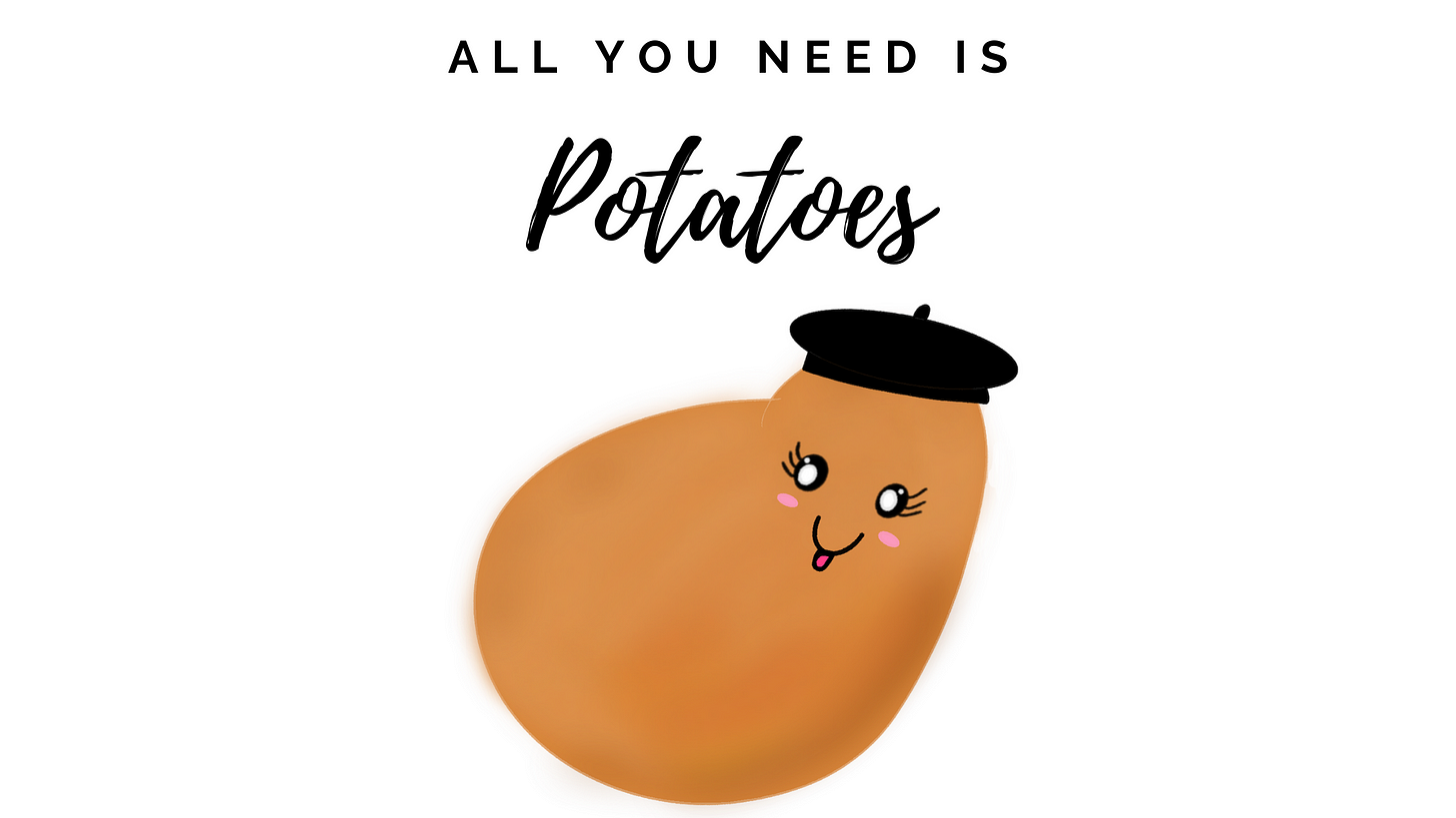 All you need is Potatoes