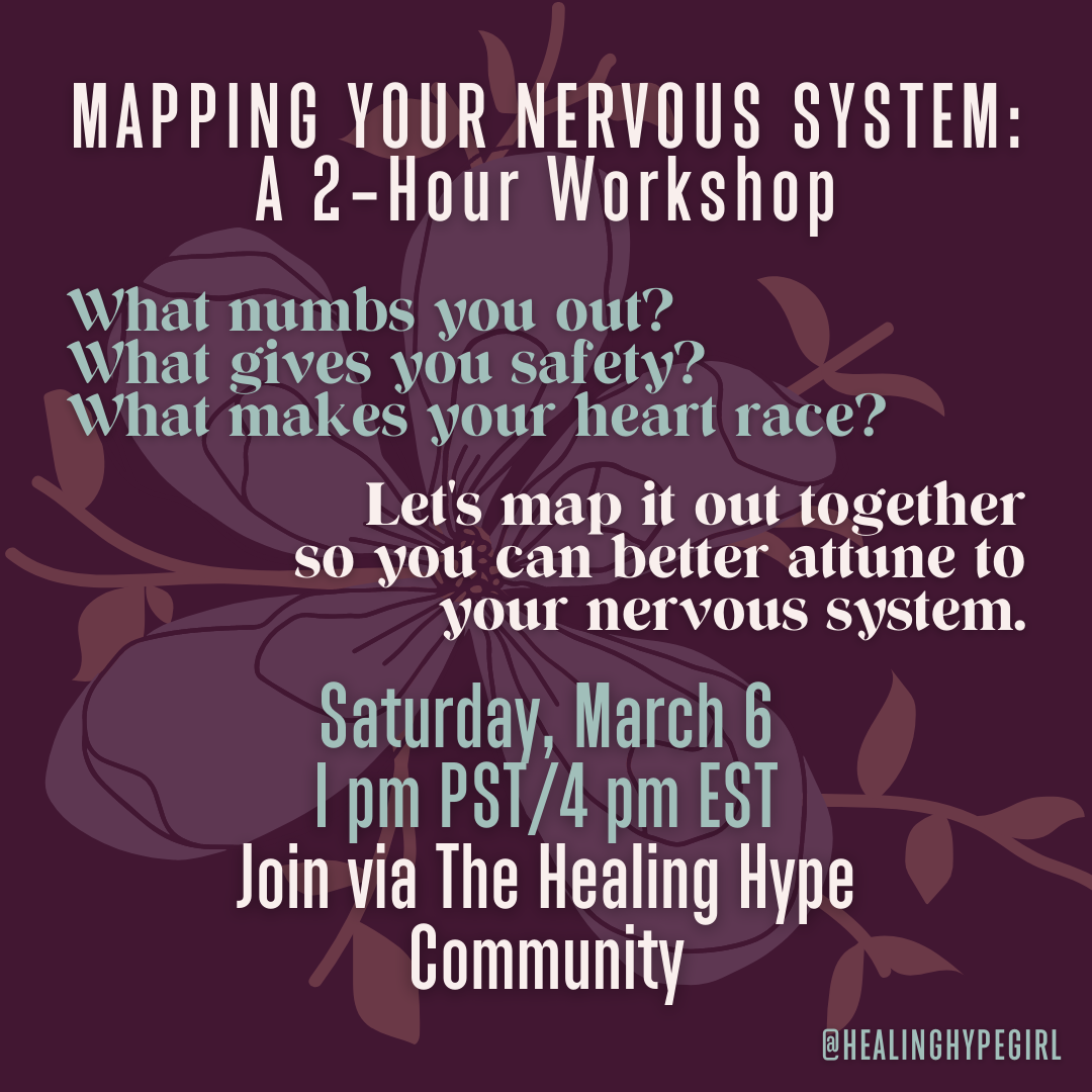 """A plum background with a big flower overplayed on it. The flower has lavender petals and peach stems, it is somewhat transparent. Title text on top of the slide in cream color reads """"MAPPING YOUR NERVOUS SYSTEM: A 2-Hour Workshop"""" Below the title, left aligned sage green text states """"What numbs you out? What gives you safety? What makes your heart race?"""" Below this cream colored right justified text states """"Let's map it out together so you can better attune to your nervous system."""" Below this centered sage green text states """"Saturday, March 6 1 pm PST/4 pm EST"""" Below this in cream centered text states """"Join via The Healing Hype Community"""" with healinghypegirl tag"""