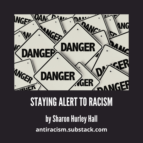Image of danger signs stacked about white text on black background - Staying Alert to Racism by Sharon Hurley Hall antiracism.substack.com