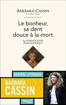 Le bonheur, sa dent douce à la mort: Autobiographie philosophique (Documents (57))