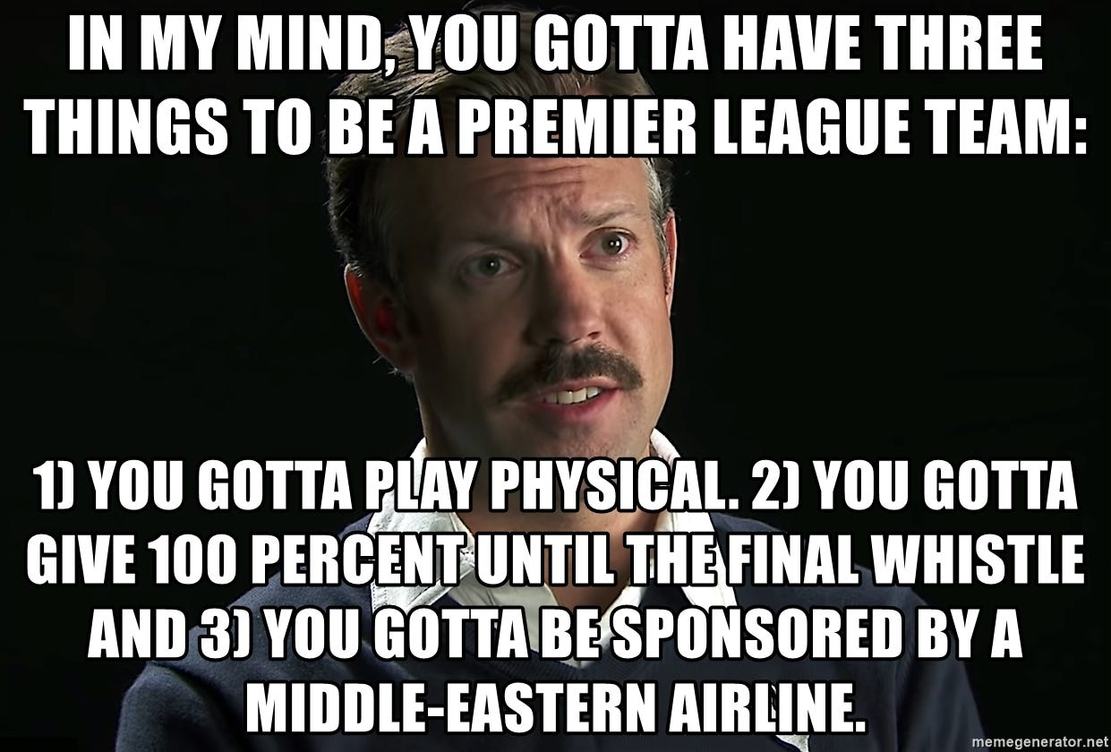 In my mind, you gotta have three things to be a Premier League team: 1) You  gotta play physical. 2) you gotta give 100 percent until the final whistle  and 3) you