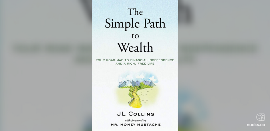 The Simple Path to Wealth by JL Collins - Summary & Notes