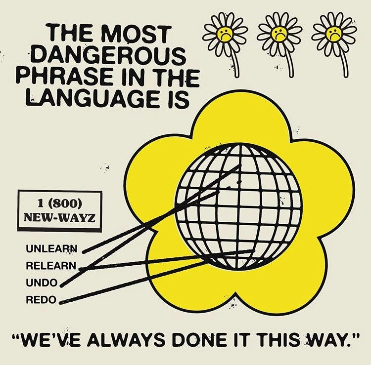"Graphic with a big sunflower (below small, unhappy sunflowers). It says, ""the most dangerous phase in language is, 'we've always done it this way.'"""