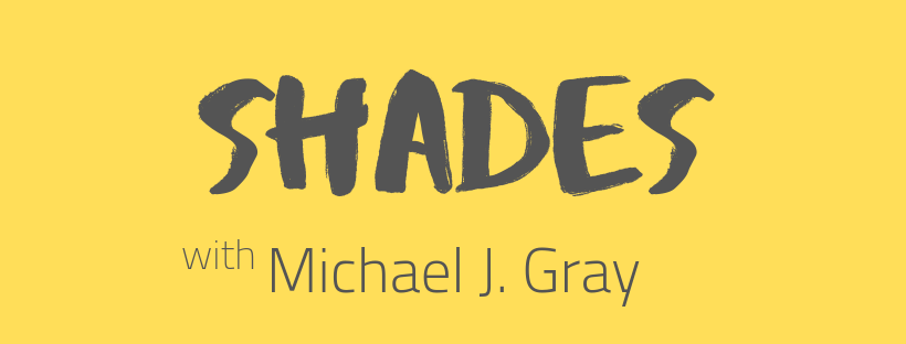 Shades with Michael J. Gray
