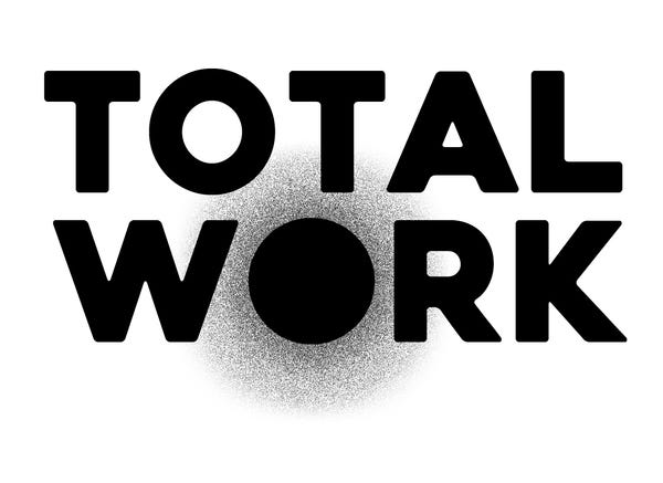 Total Work Newsletter: How Work Took Over the World