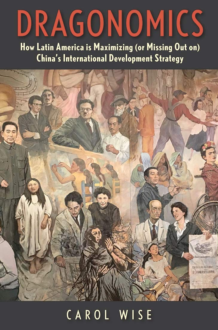 Dragonomics: How Latin America Is Maximizing (or Missing Out on) China's  International Development Strategy: Wise, Carol: 9780300224092: Amazon.com:  Books