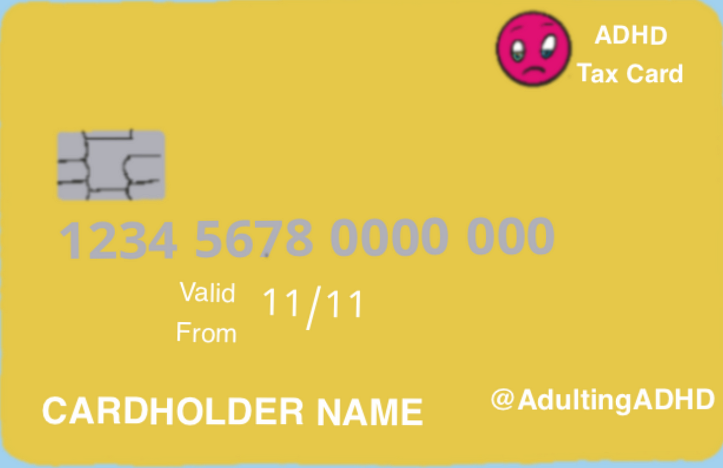 An image of a credit card titled 'ADHD Tax Card', with a pink sad face as the credit card logo