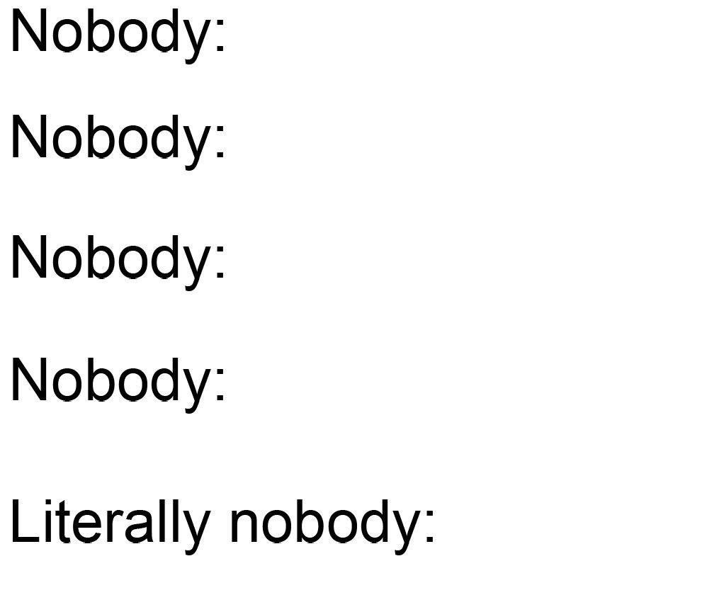 Absolutely Nobody: memes