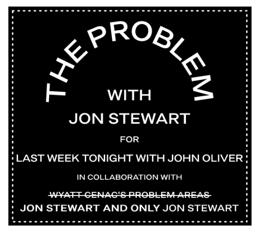 """Parody of the infamous Marc Jacobs label that reads: """"The Problem With Jon Stewart for Last Week Tonight with John Oliver in collaboration with (struck out) Wyatt Cenac's Problem Areas (strike-through ends) Jon Stewart and only John Stewart."""""""