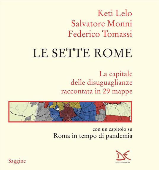 Le sette Rome. La capitale delle disuguaglianze raccontata in 29 mappe - Keti Lelo,Salvatore Monni,Federico Tomassi - copertina