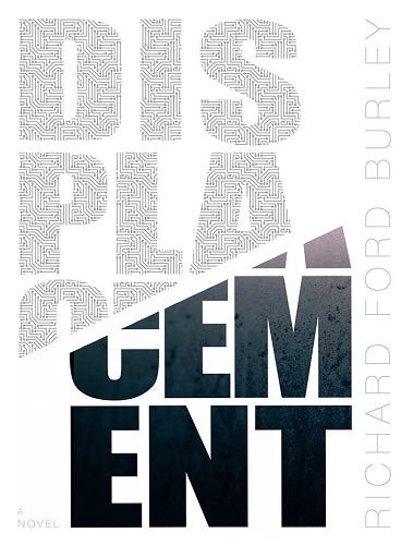 Cover of the book Displacement by Richard Ford Burley. It is a text cover with no art except for the title, which is written in two colors with a line forming a rift between one half of the word and the other. The author's name is also written on the side.