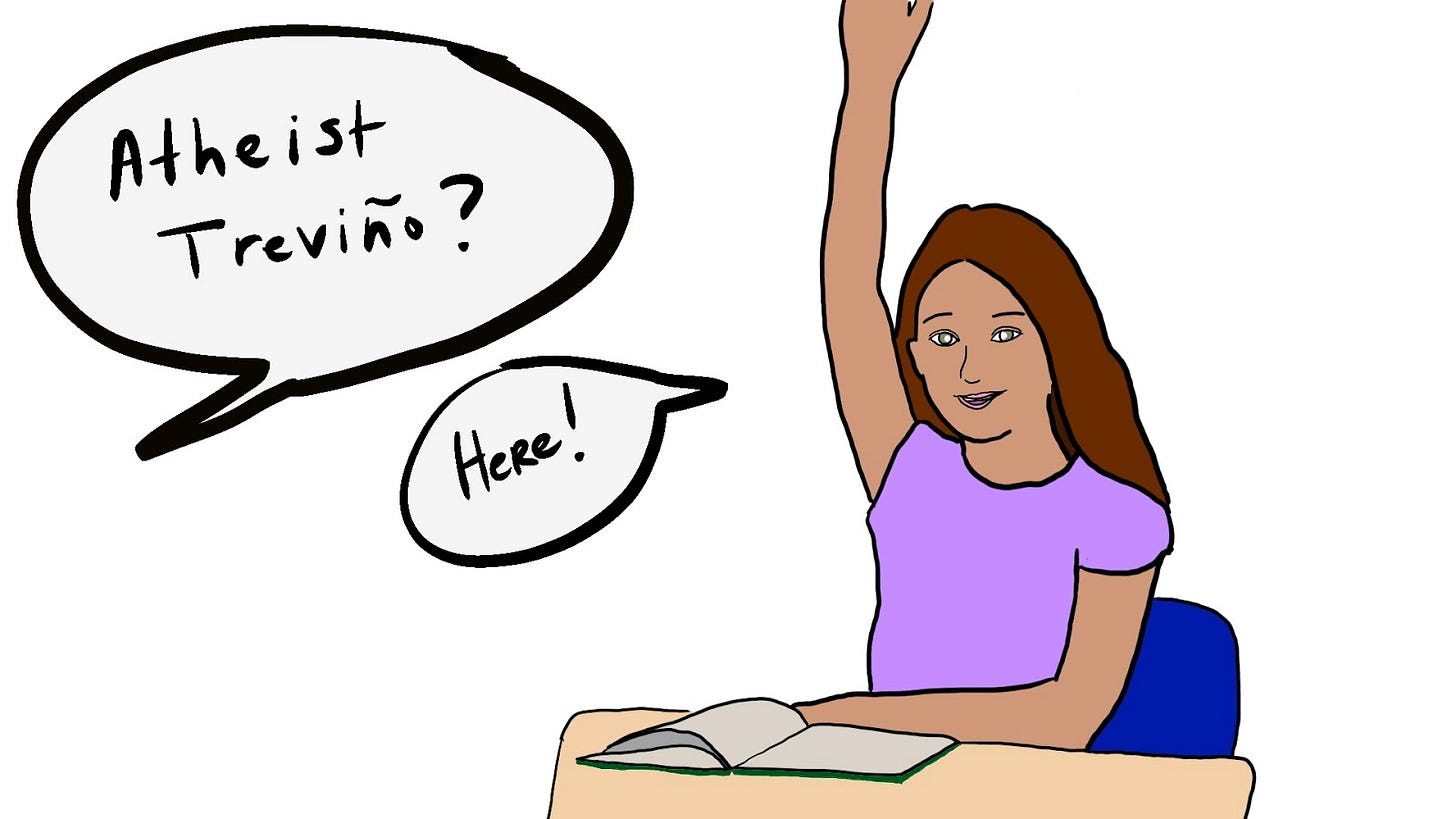 """Cartoon of a girl at a school desk raising her hand. Offscreen voice says """"Atheist Treviño?"""" and the girl says """"Here!"""""""