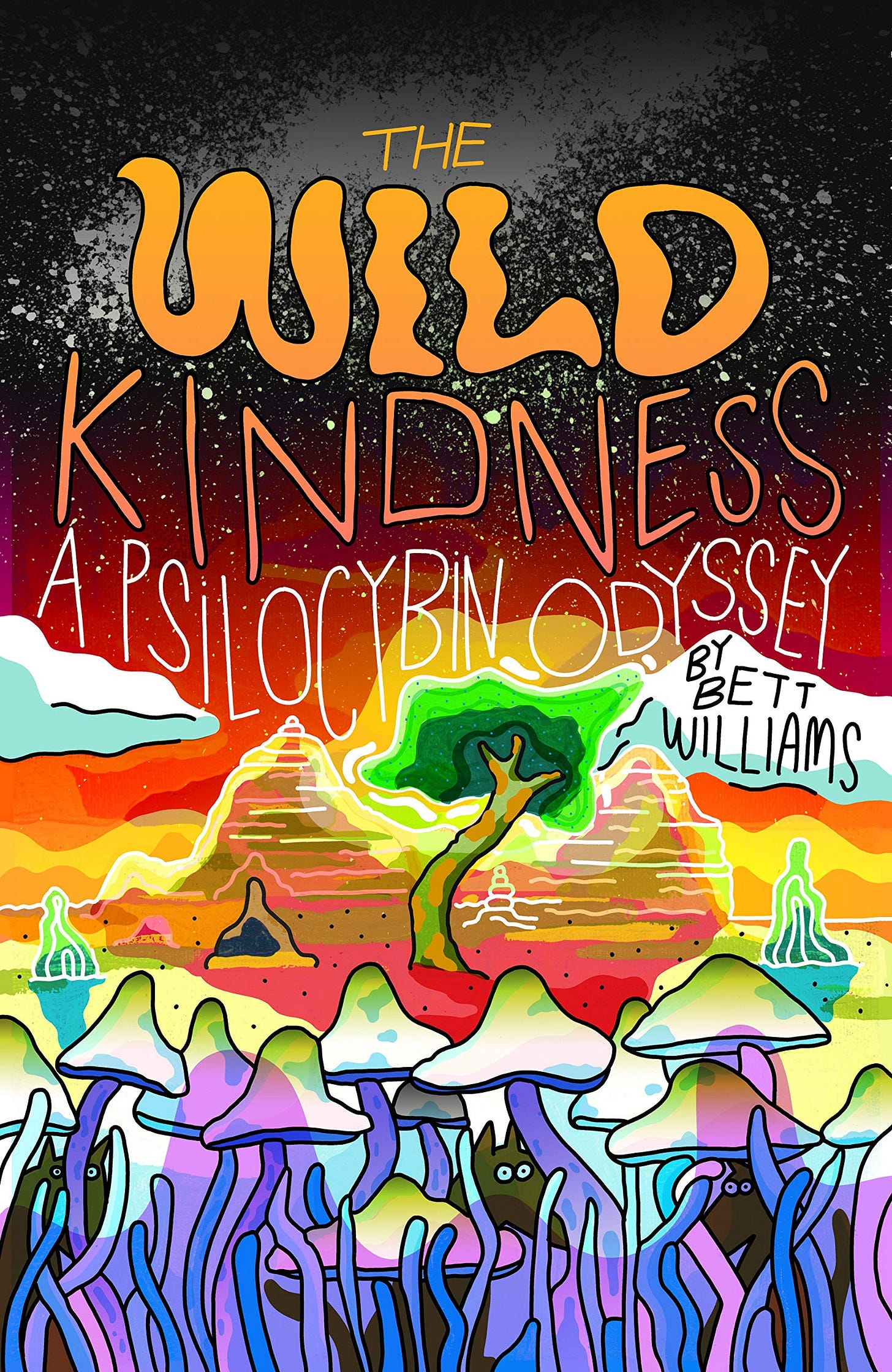 Amazon.com: The Wild Kindness: A Psilocybin Odyssey (9781948340311):  Williams, Bett: Books
