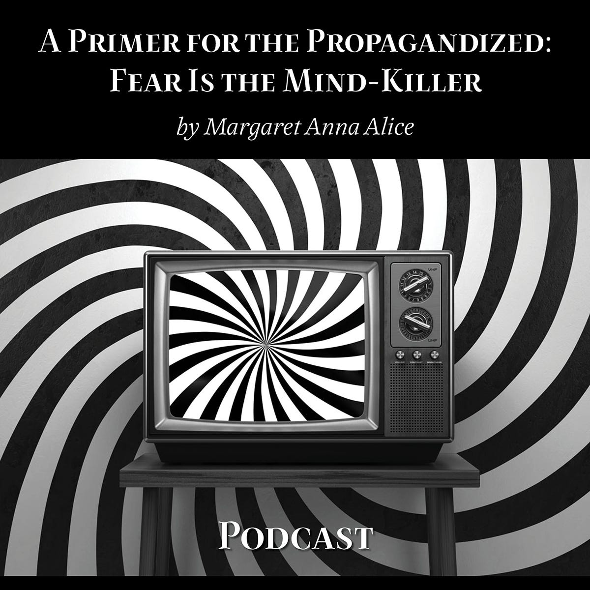 A Primer for the Propagandized: Fear Is the Mind Killer, Podcast Written and Read by Margaret Anna Alice Podcast