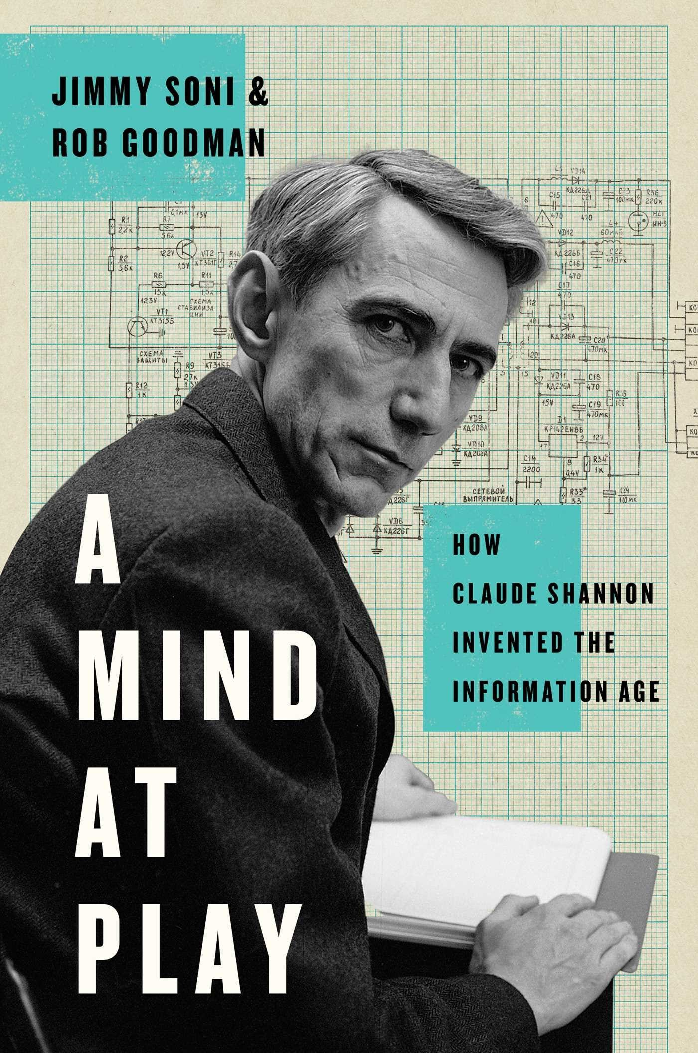 A Mind at Play: How Claude Shannon Invented the Information Age ...