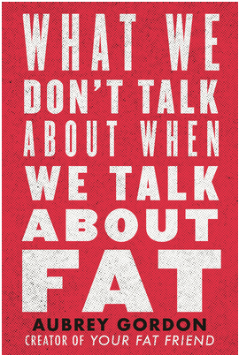 book cover of What We Don't Talk About When We Talk About Fat by Aubrey Gordon