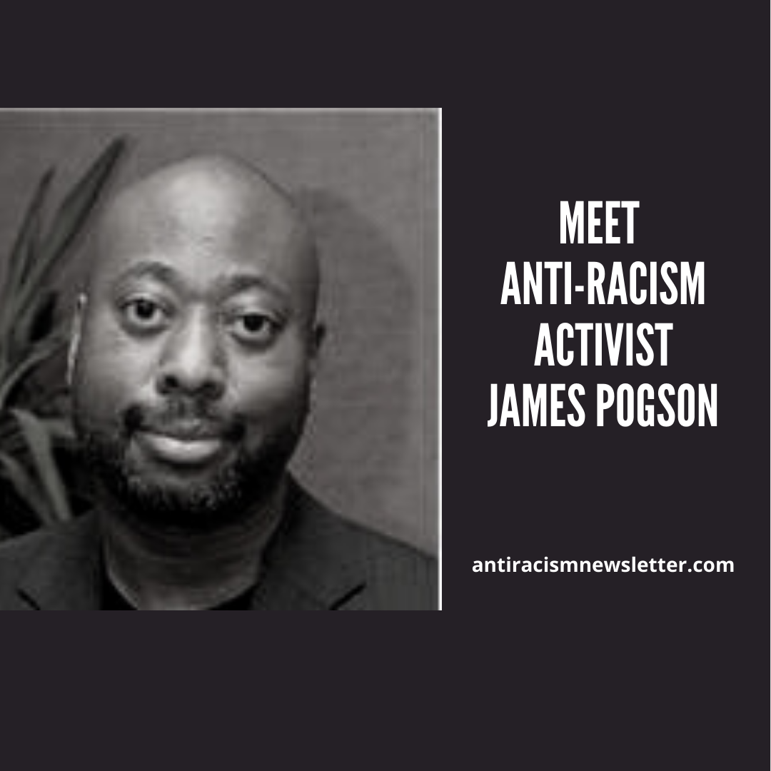 "Photo of James Pogson, next to white text on black background reading ""Meet Anti-racsm Activist, James Pogson"", antiracismnewsletter.com"