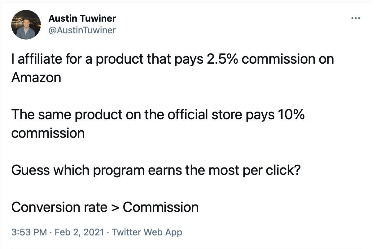 Austin Tuwiner on Twitter: I affiliate for a product that pays 2.5% commission on Amazon. The same product on the official store pays 10% commission. Guess which program earns the most per click? Conversion rate > Commission
