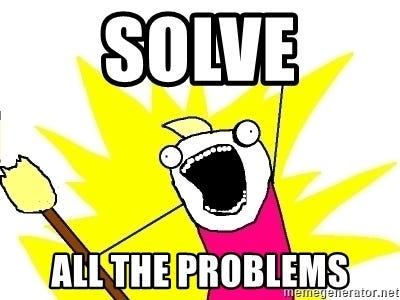 solve all the problems - X ALL THE THINGS | Meme Generator