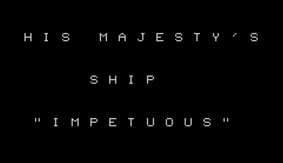 Title screen for His Majesty's Ship Impetuous, showing the title in all caps in white on a black background.