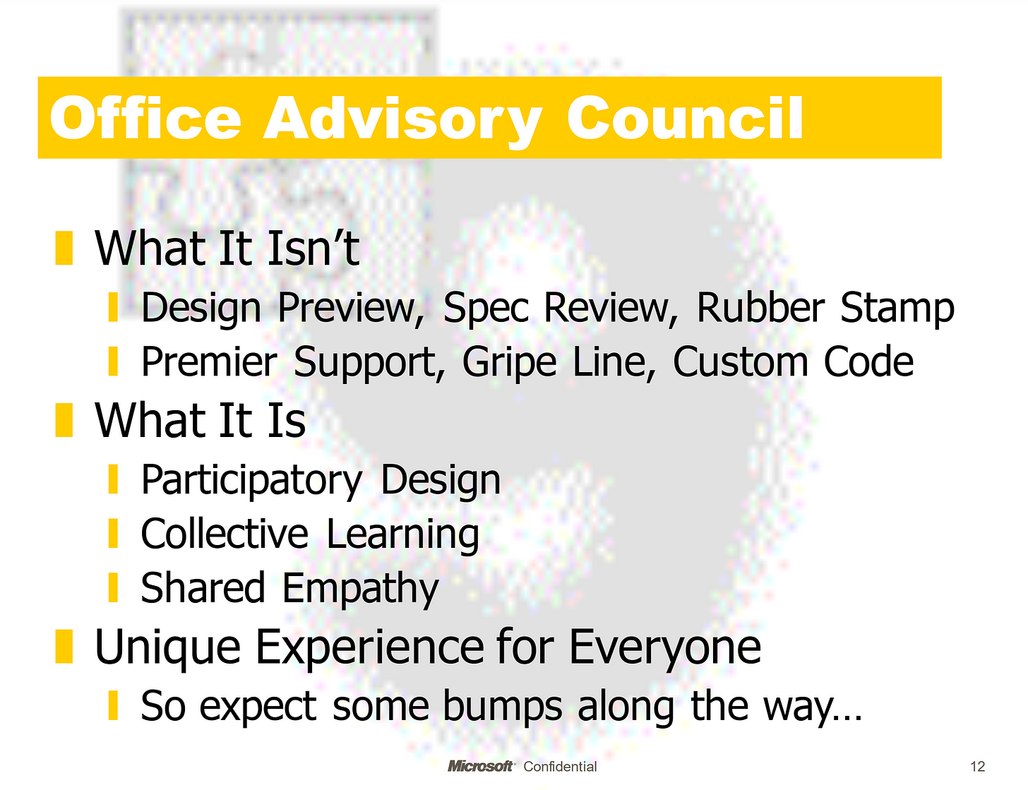 Office Advisory Councul: What It Isn'tDesign Preview,  Spec Review, Rubber StampPremier Support, Gripe Line, Custom CodeWhat It IsParticipatory  DesignCollective  LearningShared EmpathyUnique Experience for EveryoneSo expect some bumps along the way...