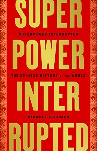 Superpower Interrupted: The Chinese History of the World by [Michael Schuman]