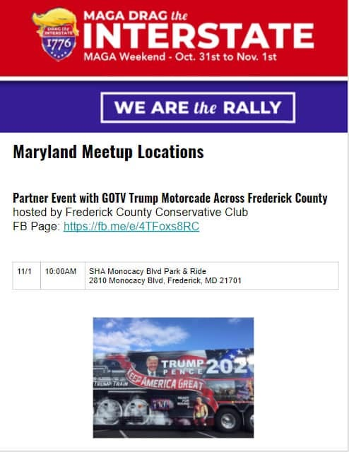 May be an image of one or more people and text that says 'MAGA DRAG the BEBLA no INTERSTATE MAGA Weekend Oct. 31st to Nov. 1st WE ARE the RALLY Maryland Meetup Locations Partner Event with GOTV Trump Motorcade Across Frederick County hosted by Frederick County Conservative Club FB Page: https://fb.mele/4TFoxs8RC 11/1 10:00AM SHA Monocacy Blvd Park & Ride 2810 Monocacy Blvd, Frederick, MD 21701 TRUMP ENCE 202 AMERICA GREAT'