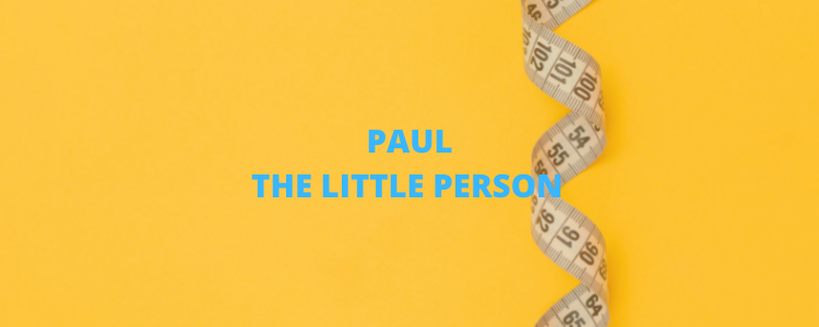 """""""Paul, the Little Person"""" superimposed on a measuring tape in the background"""