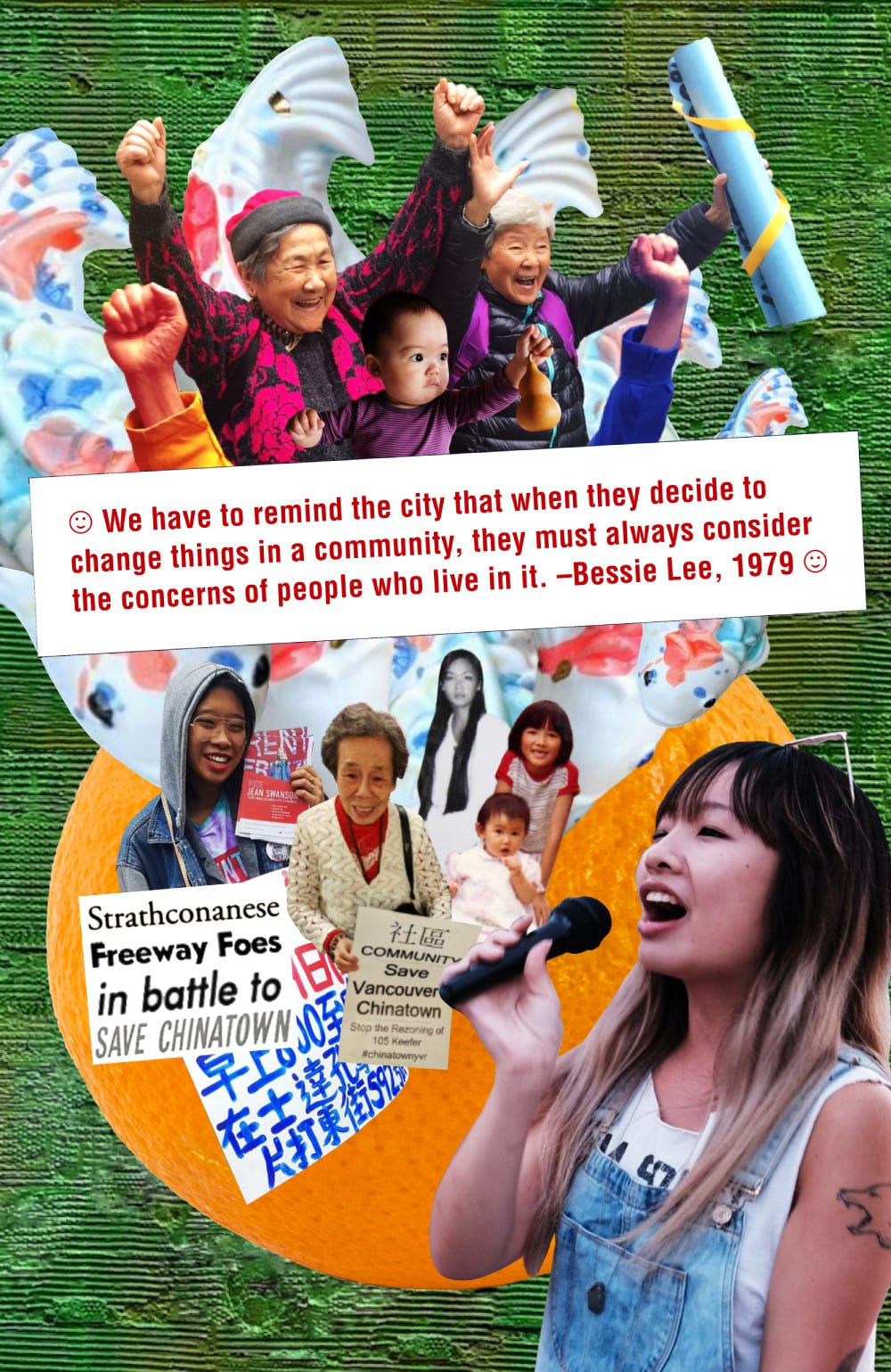 """The poster shows a digital collage, using recent and historical photos of matriarchal Chinatown elders, organizers, activists, and community members. Some of the people have their fists in their air, smiling, others are holding signs that say, """"Save Vancouver Chinatown."""" A white banner says, """"We have to remind the city that when they decide to change things in a community, they must always consider the concerns of people who live in it. --Bessie Lee, 1979"""""""