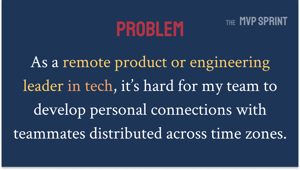 As a remote product or engineering leader in tech, it's hard for my team to develop personal connections with teammates distributed across time zones.