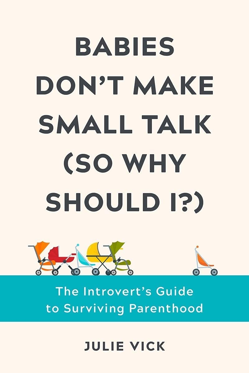 Babies Don't Make Small Talk (So Why Should I?): The Introvert's Guide to  Surviving Parenthood: Vick, Julie: 9781682686553: Amazon.com: Books