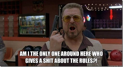 Am I the only one around here who gives a shit about the rules?! - Walter  Sobchak Rules - quickmeme