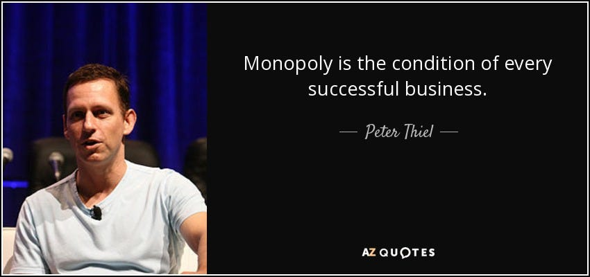 Peter Thiel quote: Monopoly is the condition of every successful business.
