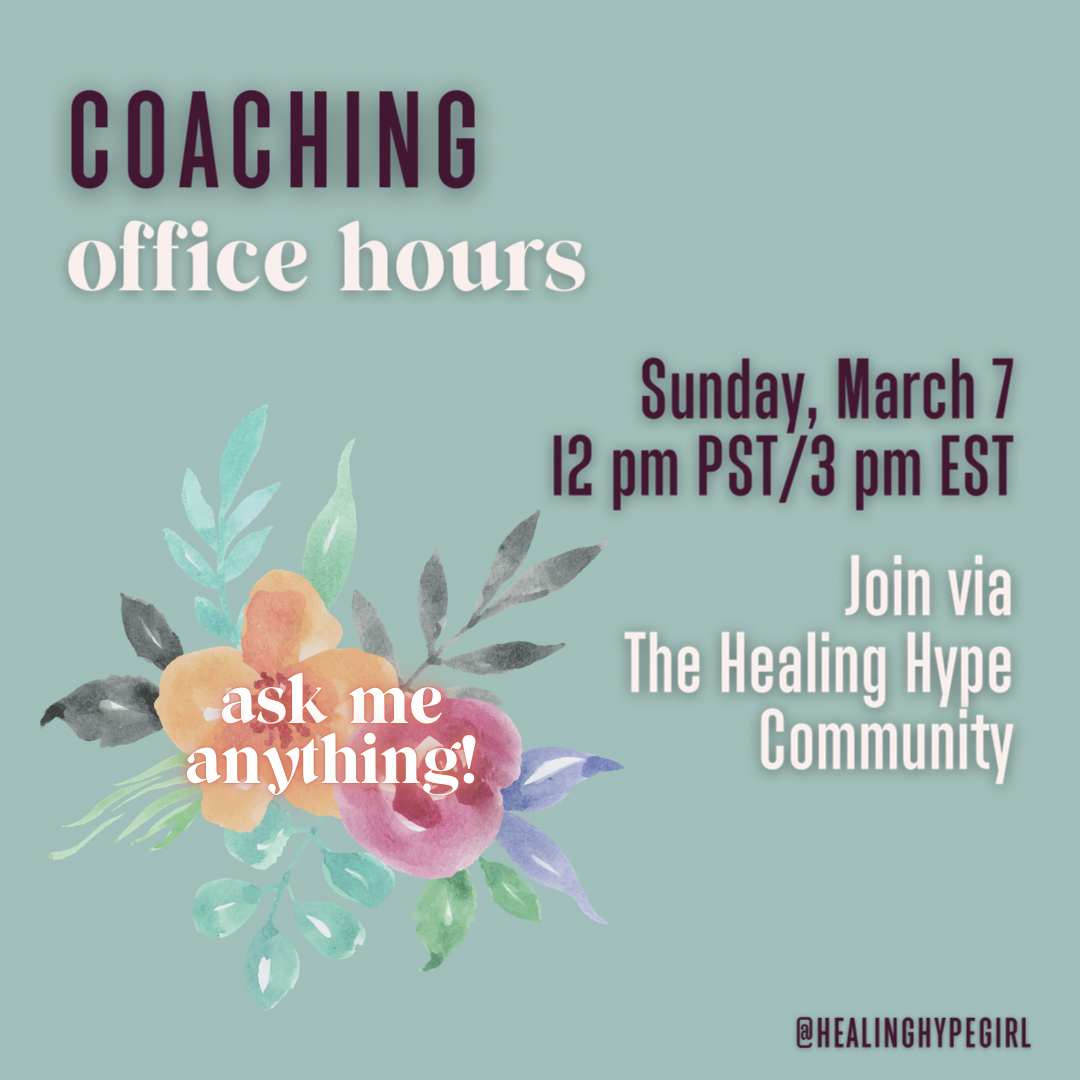 """Light sage green background. Top left aligned text states """"Coaching Office Hours"""". Coaching is in plum text, office hours is in cream text. Below that text is an image of flowers in a watercolor style. There's an orange and pink flower with black and green leaves. To the right is plum text that states """"Sunday, March 7  12 pm PST/3 pm EST"""" Below that, cream text states """"Join via The Healing Hype Community"""" with healinghypegirl tag"""""""