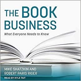 Amazon.com: The Book Business: What Everyone Needs to Know: 9798200332830:  Riger, Robert Paris, Shatzkin, Mike, Tait, Kyle: Books