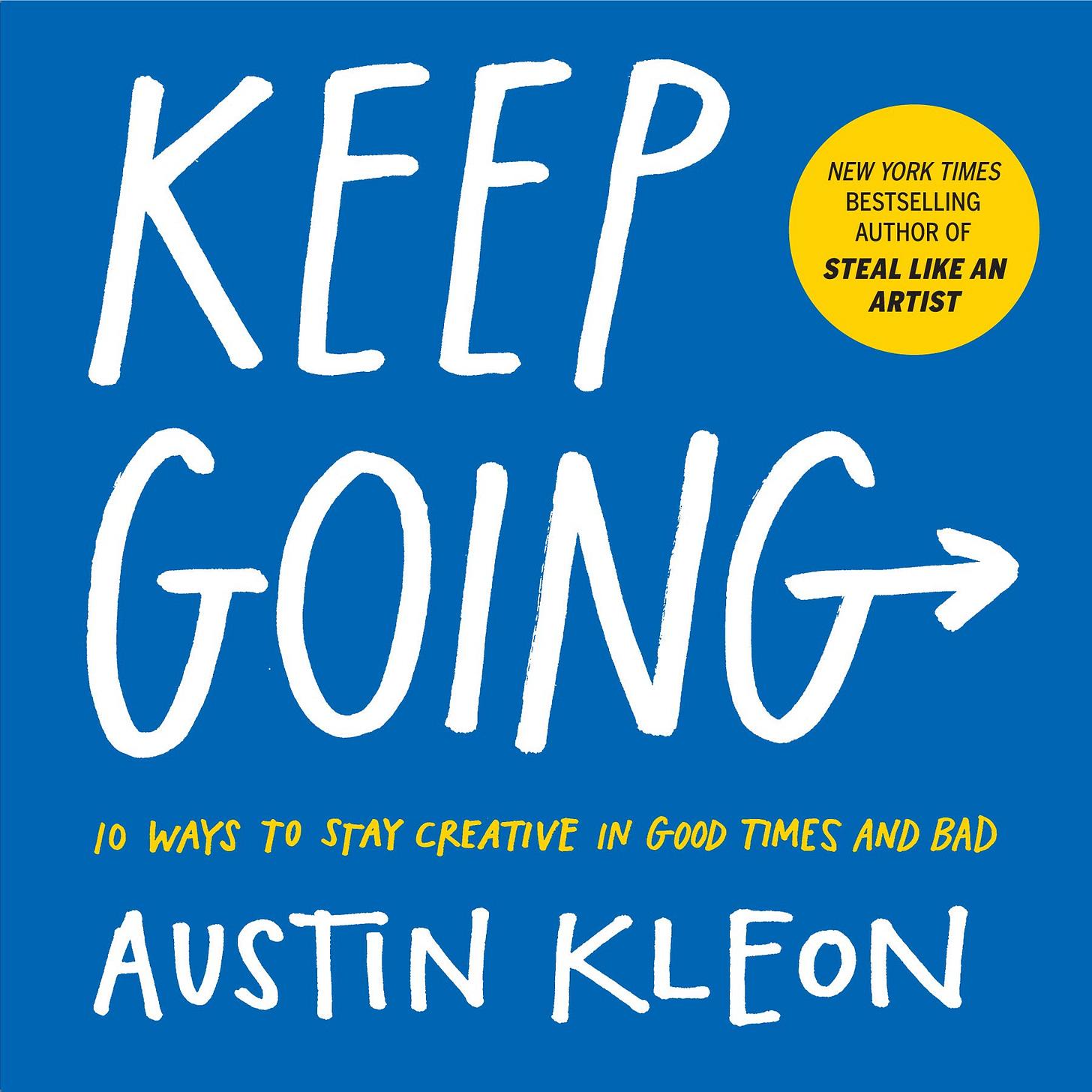 Keep Going: 10 Ways To Stay Creative In Good Times And Bad (Austin Kleon) : Austin  Kleon: Amazon.co.uk: Books