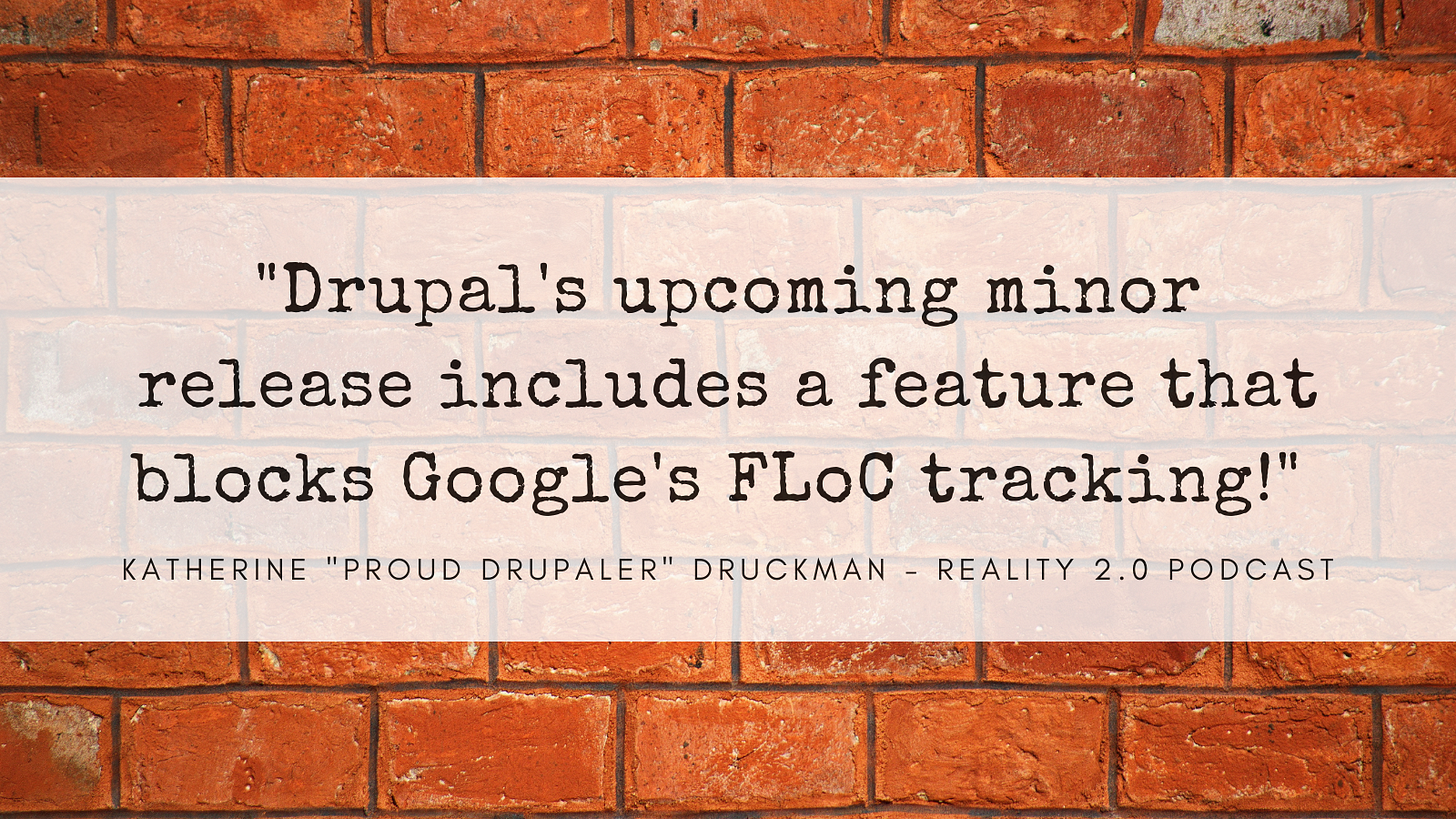 Drupal's upcoming minor release includes a feature that blocks Google's FLoC tracking!
