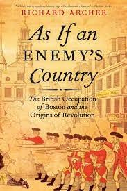 As If an Enemy's Country: The British Occupation of Boston and the Origins  of Revolution (Pivotal Moments in American History): Archer, Richard:  9780199895779: Amazon.com: Books