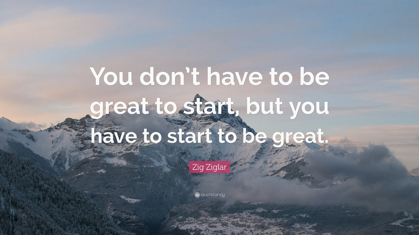 """Zig Ziglar Quote: """"You don't have to be great to start, but you have to  start to be great."""" (31 wallpapers) - Quotefancy"""
