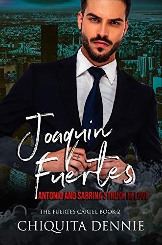 Joaquin Fuertes (The Fuertes Cartel Book 2): Antonio and Sabrina Struck In Love Series by [Chiquita  Dennie ]