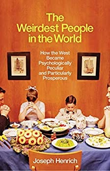 The Weirdest People in the World: How the West Became Psychologically Peculiar and Particularly Prosperous by [Joseph Henrich]